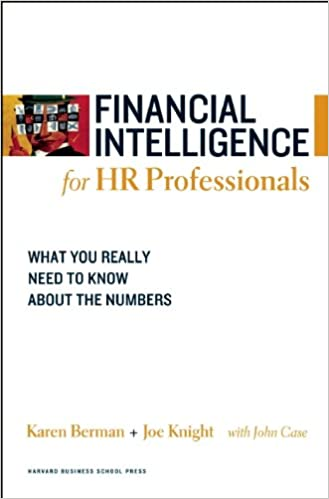 Financial Intelligence for HR Professionals: What You Really Need to Know About the Numbers by Karen Berman, Joe Knight and John Case